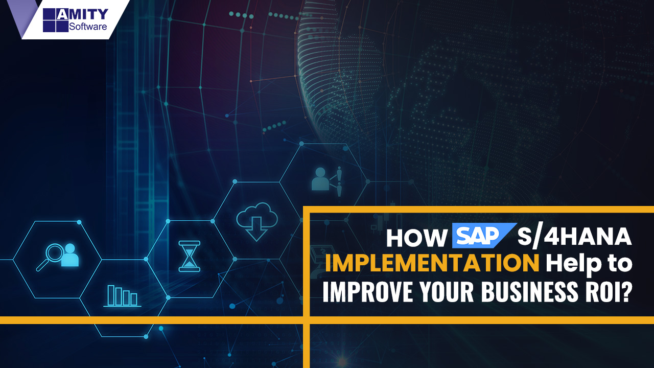SAP S/4HANA Implementation Help to Improve Your Business ROI